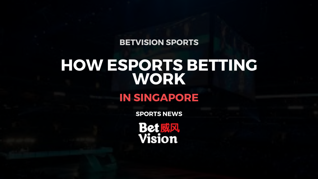 How esports betting work SIngapore