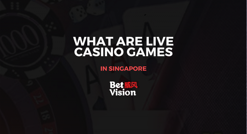 What Are Live Casino Games in Singapore