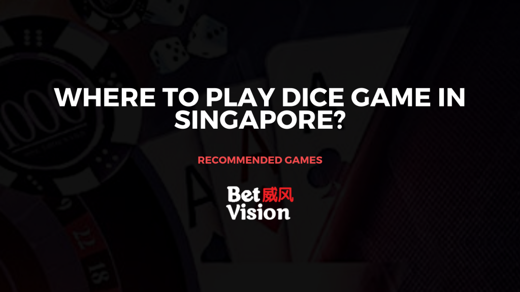 where to play dice game in singapore