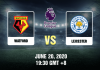 Watford vs Leicester Prediction - 62020 - EPL2