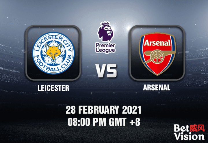 Leicester v Arsenal Match Prediction - EPL - 28 FEB 21