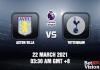 Aston VIlla v Tottenham EPL 22 MAR 21