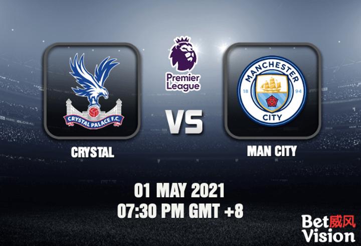 Crystal v Man City Match Prediction - EPL - 01 MAY 21