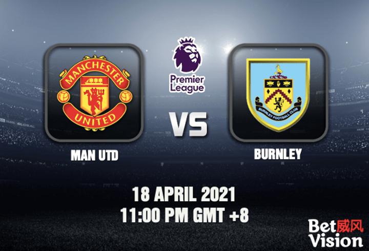 Man Utd v Burnley Match Prediction EPL 18 APR 21