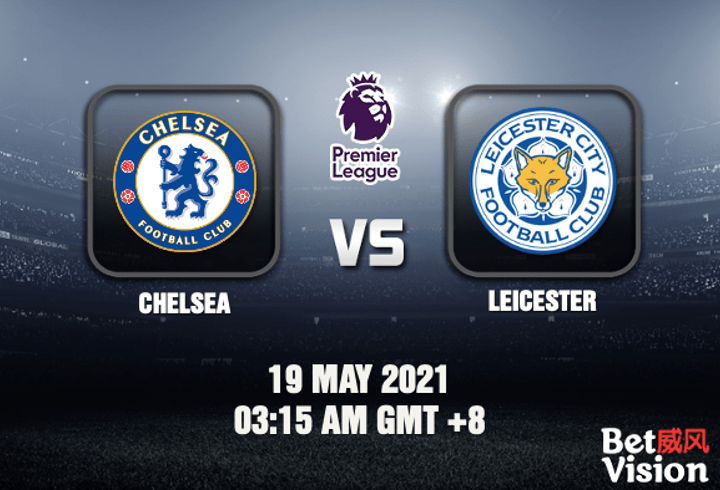 Chelsea v Leicester Match Prediction EPL 19 MAY 21
