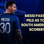 Messi passes Pele top South American scorer